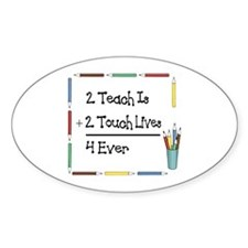 2 Teach Is 2 Touch Lives 4 Ev Oval Decal