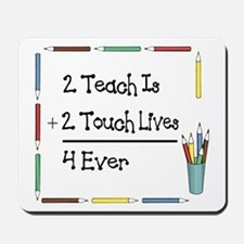 2 Teach Is 2 Touch Lives 4 Ev Mousepad