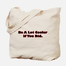 Be A Lot Cooler If You Did Tote Bag