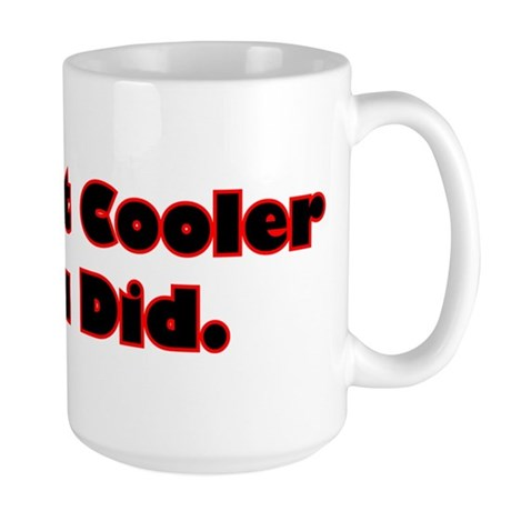 Be A Lot Cooler If You Did Large Mug