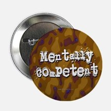 """Mentally Competent... 2.25"""" Button"""