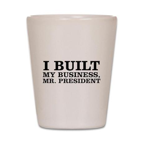 I Built My Business, Mr. President Shot Glass