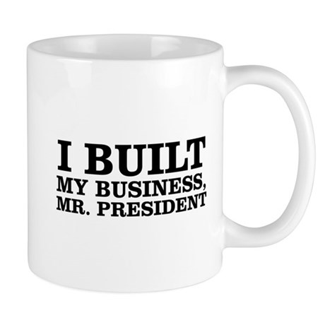 I Built My Business, Mr. President Mug
