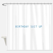 Birthday suit up Shower Curtain