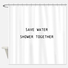Save water Shower Together Funny Shower Curtain