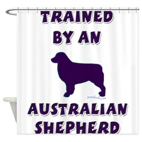 Trained by an Australian Shepherd Shower Curtain
