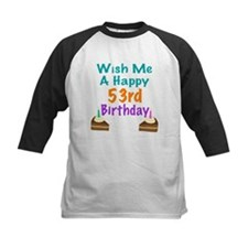 Wish me a happy 53rd Birthday Tee