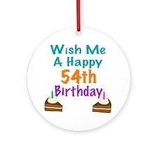 Wish me a happy 54th Birthday Ornament (Round)