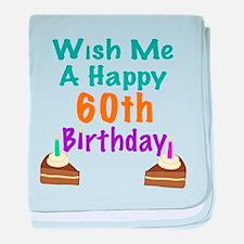 Wish me a happy 60th Birthday baby blanket