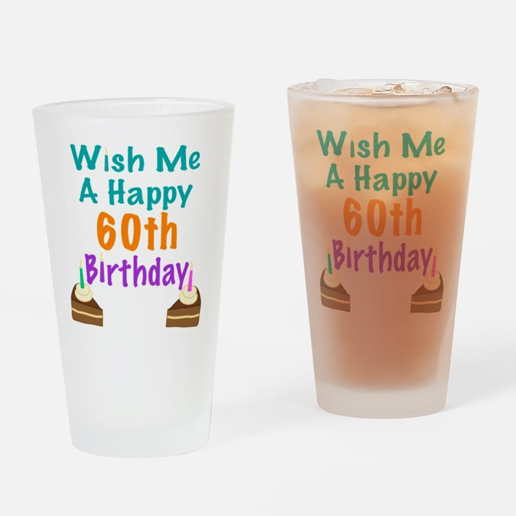 Wish me a happy 60th Birthday Drinking Glass
