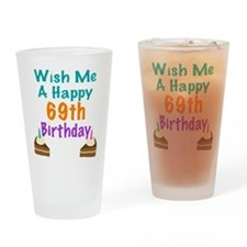 Wish me a happy 69th Birthday Drinking Glass