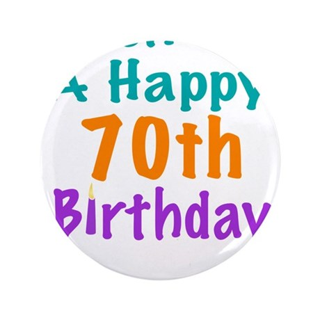 "Wish me a happy 70th Birthday 3.5"" Button"