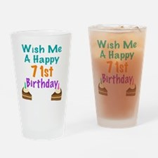 Wish me a happy 71st Birthday Drinking Glass