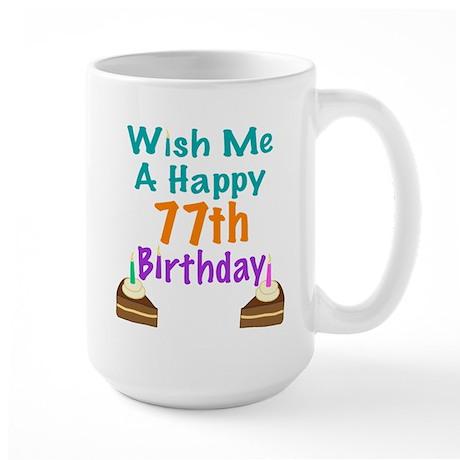 Wish me a happy 77th Birthday Large Mug
