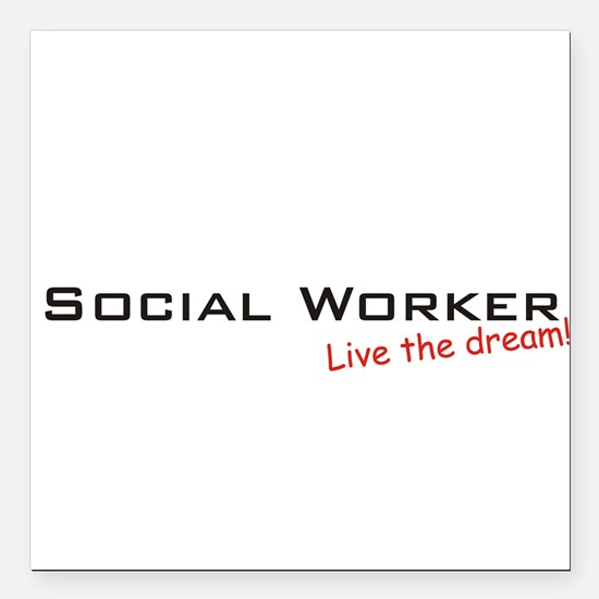 "Social Worker / Dream! Square Car Magnet 3"" x 3"""