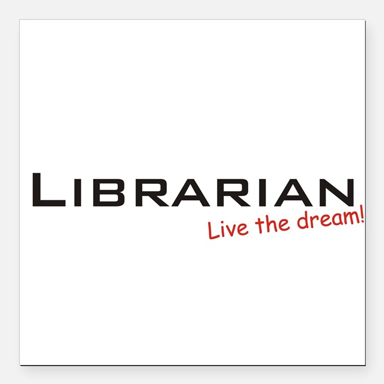 "Librarian / Dream! Square Car Magnet 3"" x 3"""