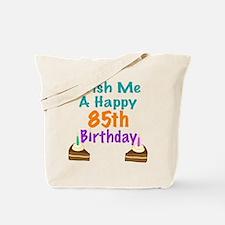 Wish me a happy 85th Birthday Tote Bag