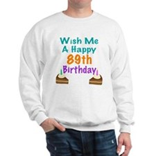 Wish me a happy 89th Birthday Sweatshirt