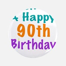 "Wish me a happy 90th Birthday 3.5"" Button"