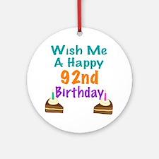 Wish me a happy 92nd Birthday Ornament (Round)