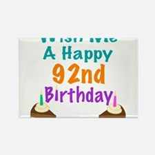 Wish me a happy 92nd Birthday Rectangle Magnet
