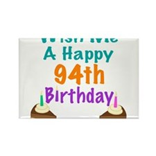 Wish me a happy 94th Birthday Rectangle Magnet