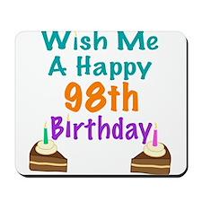 Wish me a happy 98th Birthday Mousepad