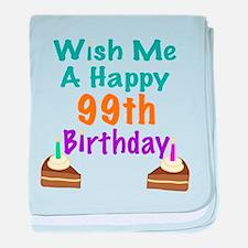 Wish me a happy 99th Birthday baby blanket