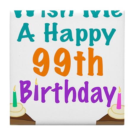 Wish me a happy 99th Birthday Tile Coaster