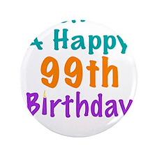 "Wish me a happy 99th Birthday 3.5"" Button"