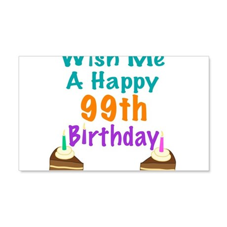 Wish me a happy 99th Birthday 20x12 Wall Decal