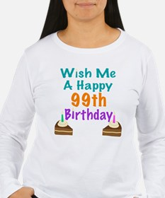 Wish me a happy 99th Birthday T-Shirt
