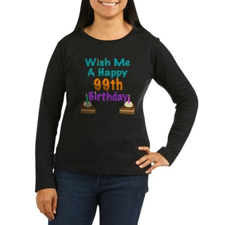 Wish me a happy 99th Birthday Women's Long Sleeve