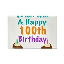 Wish me a happy 100th Birthday Rectangle Magnet
