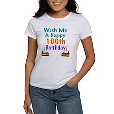 Wish me a happy 100th Birthday Tee