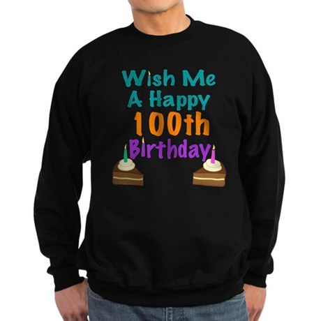 Wish me a happy 100th Birthday Sweatshirt (dark)