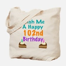 Wish me a happy 102nd Birthday Tote Bag