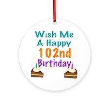 Wish me a happy 102nd Birthday Ornament (Round)