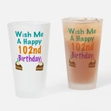 Wish me a happy 102nd Birthday Drinking Glass