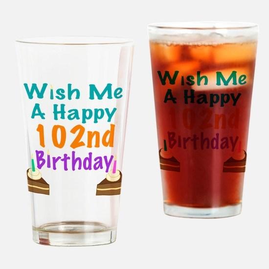Wish me a happy 102nd Birthday Drinking Glass
