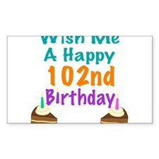 Wish me a happy 102nd Birthday Decal