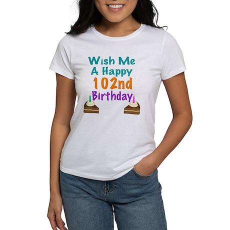 Wish me a happy 102nd Birthday Women's T-Shirt