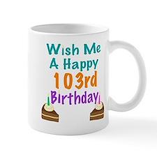 Wish me a happy 103rd Birthday Mug