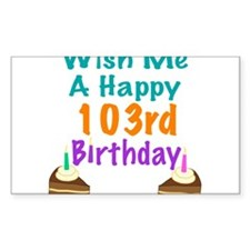 Wish me a happy 103rd Birthday Decal