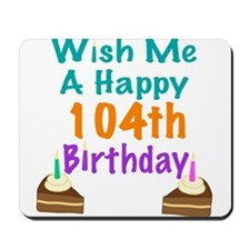 Wish me a happy 104th Birthday Mousepad