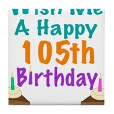 Wish me a happy 105th Birthday Tile Coaster
