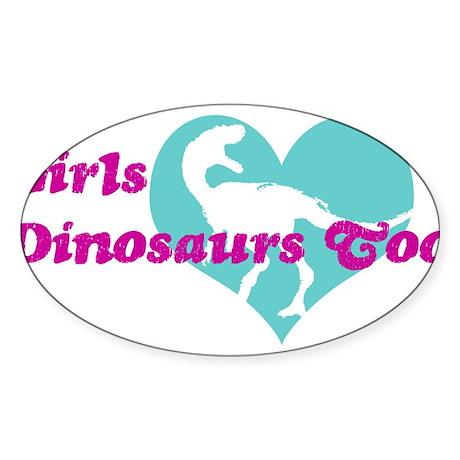 Girls (Heart) Dinosaurs Too Sticker (Oval)