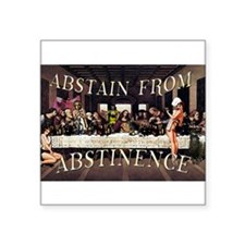 """Abstain From Abstinence Square Sticker 3"""" x 3"""""""