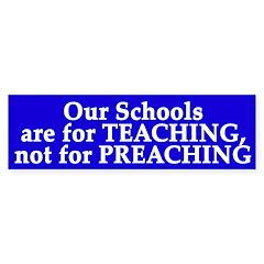 Teaching, Not Preaching (bumper sticker)