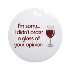 Order Glass Of Your Opinion Ornament (Round)